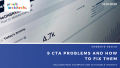 9 CTA Problems and how to fix them